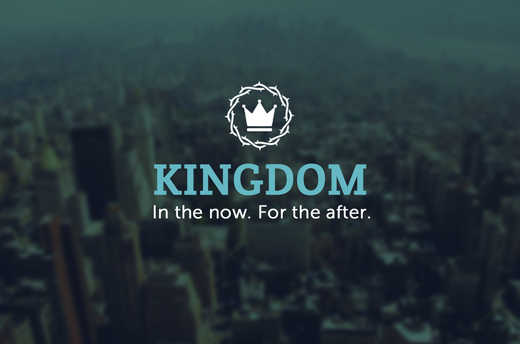 Kingdom: In the Now. For the After