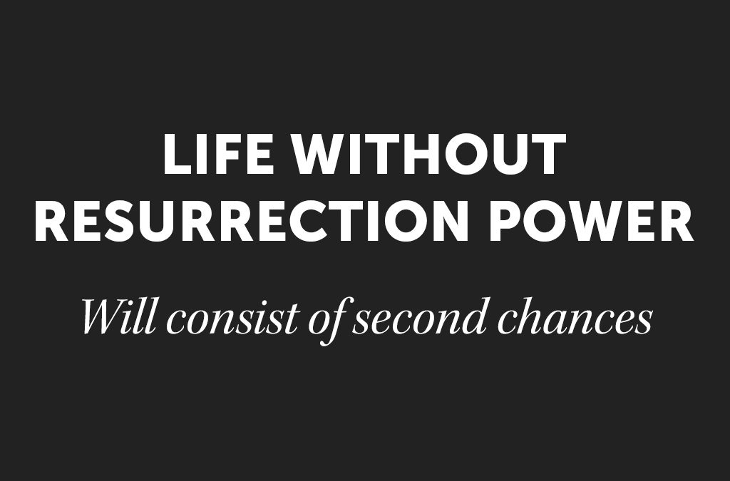 Life Without the Resurrection Power